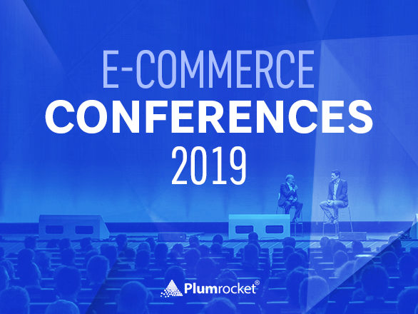 E-Commerce Conferences 2019: 14 Events to Attend in New Year